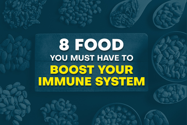 8 foods you must have to boost your immune system